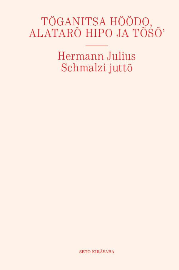 Töganitsa Höödö, Alatarõ Hipo ja tõsõ': Hermann Julius Schmalzi juttõ